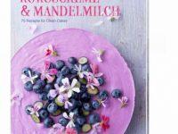 Kokoscreme & Mandelmilch - 75 Rezepte für Clean Cakes